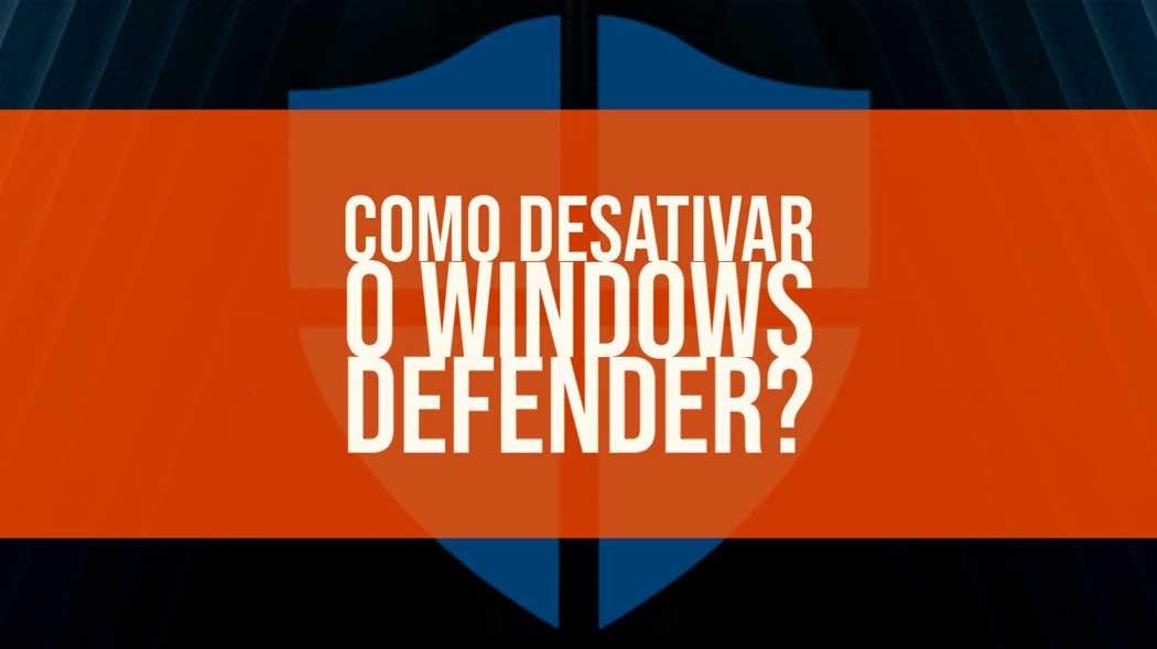 Como desativar o Windows Defender
