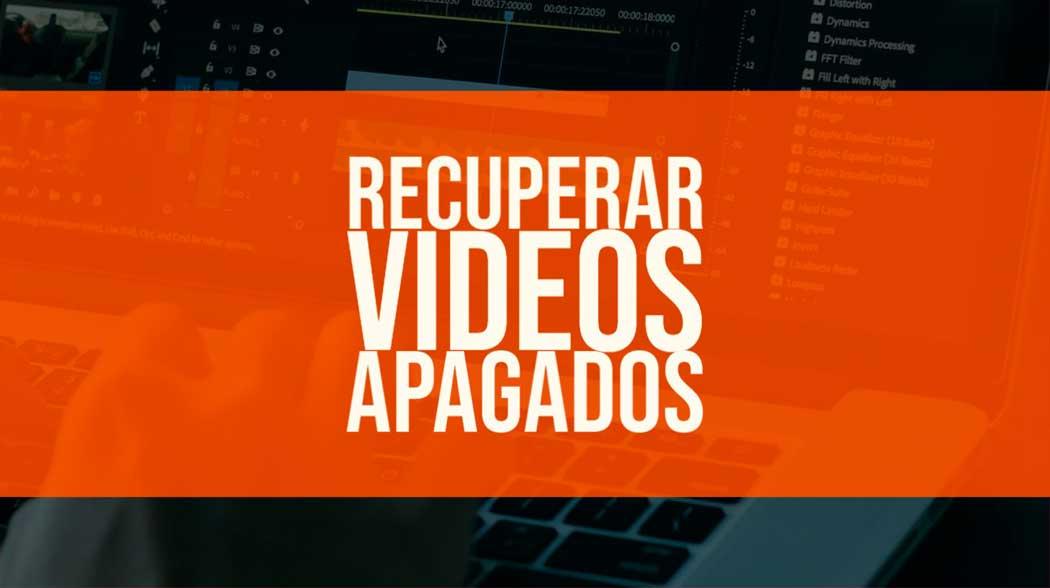 como recuperar videos apagados